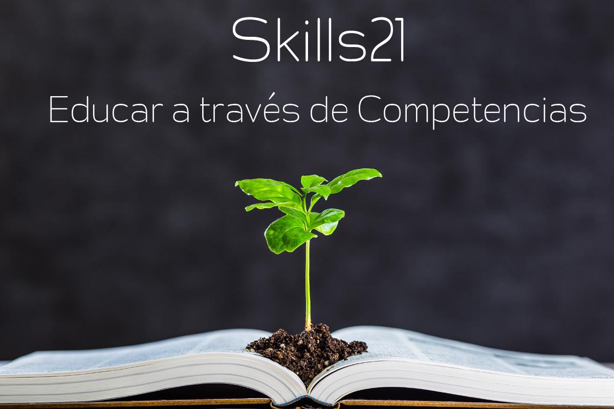 Cómo aprender y educar en Competencias. El modelo SKILLS21
